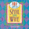 101 Ways to Spoil Your Wife - Ron Brown