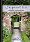 Disciples of Flora: Gardens in History and Culture - Victoria Emma Pagan, Victoria Emma Pagan, Judith W. Page, Brigitte Weltman-Aron