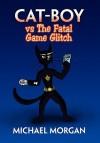Cat-Boy vs The Fatal Game Glitch - Michael Morgan