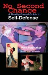 No Second Chance: A Reality-Based Guide to Self-Defense - Mark Hatmaker