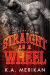 Straight as a Wheel: Smoke Valley MC - K.A. Merikan