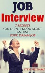 Interview: 7 Secrets You Didn't Know About Landing Your Dream Job (Interview, Job Interview, Job Success) - Steve Williams, Job Interview