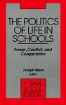 The Politics of Life in Schools: Power, Conflict, and Cooperation - William Lowe Boyd, William Lowe Boyd