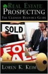Real Estate Prospecting: The Ultimate Resource Guide - Loren K. Keim