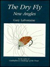 The Dry Fly: New Angles - Gary LaFontaine