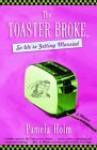 The Toaster Broke, So We're Getting Married: A Memoir - Pamela Holm