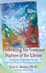 Embracing the Feminine Nature of the Divine: Integrative Spirituality Heralds the Next Phase of Conscious Evolution - Toni G. Boehm, Andrew Harvey