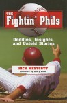 The Fightin' Phils: Oddities, Insights, and Untold Stories - Rich Westcott