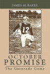 October Promise: The Gatorade Game - James M. Baker