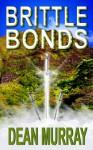 Brittle Bonds - Dean Murray