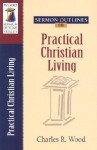 Sermon Outlines on Practical Christian Living (Wood Sermon Outline Series) - Charles R. Wood