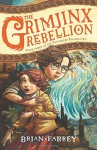 The Grimjinx Rebellion (The Vengekeep Prophecies) - Brian Farrey, Brett Helquist