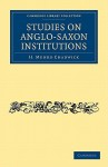 Studies on Anglo-Saxon Institutions - H.Munro Chadwick