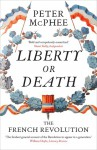 Liberty or Death: The French Revolution - Peter McPhee