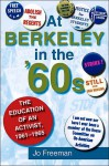 At Berkeley in the 60s: The Education of an Activist, 1961-1965 - Jo Freeman