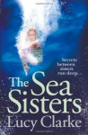The Sea Sisters by Clarke. Lucy ( 2013 ) Paperback - Clarke. Lucy
