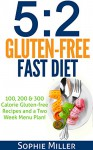 5:2 Gluten-free Fast Diet: 100, 200 & 300 Calorie Recipes AND a two week Menu Plan for Easy Weightloss! - Sophie Miller, S Breen