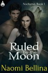 Ruled by the Moon (Nocturne Book 1) - Naomi Bellina