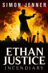 Ethan Justice: Incendiary (Ethan Justice #3) - Simon Jenner