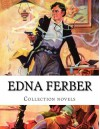 Edna Ferber, Collection novels - Edna Ferber