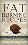 High Fat Low Carb: Lose Weight: Coconut Oil Fat Burning Recipes (Fat Loss Fat Burning Low Carbohydrate Diet) (Coconut Oil High Fat Low Carb Antioxidants) - Kim Anthony