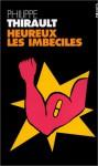 Heureux les imbéciles - Philippe Thirault