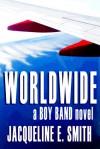 Worldwide (Boy Band) (Volume 3) - Jacqueline Smith