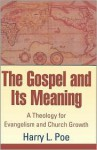 Gospel and Its Meaning, The - Harry Lee Poe