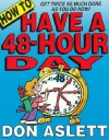 How to Have a 48-Hour Day: Get Twice as Much Done as You Do Now! - Don Aslett, Val Chadwick Bagley
