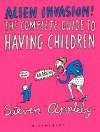 Alien Invasion: The Complete Guide to Having Children - Steven Appleby