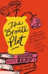The Brontë Plot - Katherine Reay