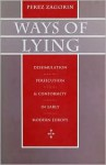 Ways Of Lying: Dissimulation, Persecution, And Conformity In Early Modern Europe - Perez Zagorin