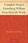 Complete Project Gutenberg William Dean Howells Works - William Dean Howells