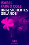 Ungesichertes Gelände: Liebesnovelle - Isabel Fargo Cole