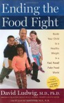 Ending the Food Fight: Guide Your Child to a Healthy Weight in a Fast Food/Fake Food World - David Ludwig, Suzanne Rostler