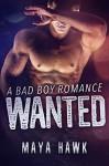 Wanted: A Bad Boy Romance - Maya Hawk