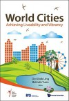 World Cities: Achieving Liveability And Vibrancy - Ooi Giok Ling, Belinda Yuen