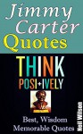 Jimmy Carter Quotes: Best Memorable Quotes from Jimmy Carter President, Quotes about Life, Gain wisdom and Positive Thinking Attitude from Jimmy Carter - Neil Wilson