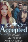Accepted: A Reverse Harem Romance (VIP College #1) - Athena Wright, Vivi Clarke