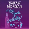 New York, Actually (From Manhattan with Love series, Book 4) - Sarah Morgan