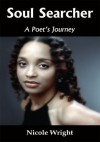Soul Searcher:A Poet's Journey - Nicole Wright