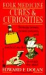 Folk Medicine Cures and Curiosities - Edward F. Dolan