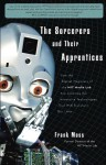 The Sorcerers and Their Apprentices: How the Digital Magicians of the MIT Media Lab Are Creating the Innovative Technologies That Will Transform Our Lives by Frank Moss (Jun 7 2011) - aa
