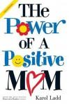 Power of a Positive Mom - Karol Ladd