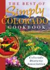 The Best of Simply Colorado Cookbook - Colorado Dietetic Association