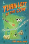 Turn Left at the Cow - Lisa Bullard