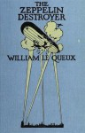 The Zeppelin Destroyer: Being Some Chapters Of Secret History - William Le Queux