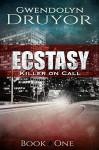 Ecstasy (Killer on Call Book 1) - Gwendolyn Druyor