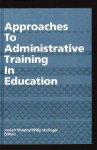 Approaches to Administrative Training in Education (Suny Series in Educational Leadership) - Joseph Murphy, Philip Hallinger