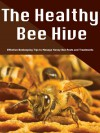 The Healthy Bee Hive: Effective Beekeeping Tips to Manage Honey Bee Pests and Treatments (Smart Beekeeping Series Book 1) - David Thomas